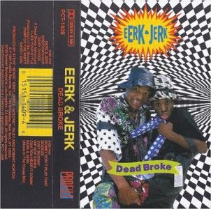 EERK & JERK   DEAD BROKE   MIAMI FLORIDA BOOTY SHAKE BASS RAP HIP HOP
