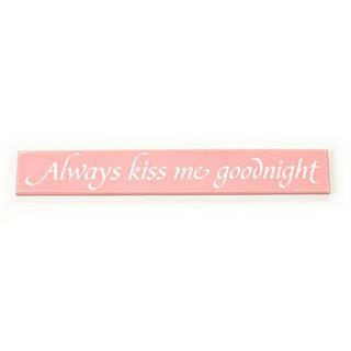 Twelve Timbers Always Kiss Me Goodnight Sign Board