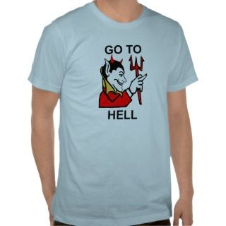 Go to Hell T Shirt