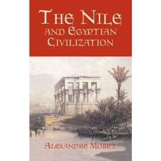 The Nile and Egyptian Civilization Alexandre Moret 9780486420097