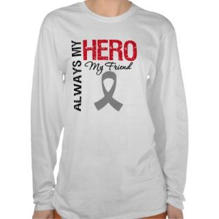 Brain Cancer Always My Hero My Friend Tees
