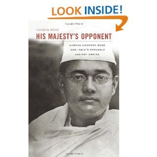 His Majestys Opponent: Subhas Chandra Bose and Indias Struggle