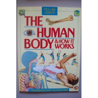 Human Body and How it Works (Tell Me About): Angela Royston, R. Shone