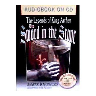 The Sword in the Stone Legends of King Arthur: James Knowles:
