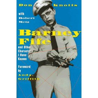 Barney Fife and Other Characters I Have Known: Don Knotts, Andy
