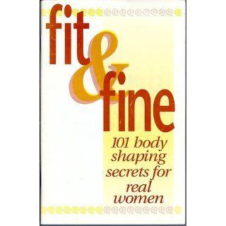 Fit & Fine 101 Body Shaping Secrets for Real Women Heart & Soul Books