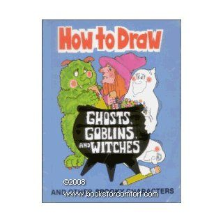 How to Draw Ghosts, Goblins, and Witches and Other Spooky Characters
