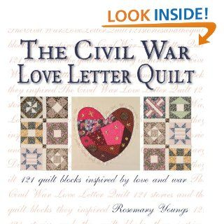 The Civil War Love Letter Quilt 121 Quilt Blocks Inspired by Love and