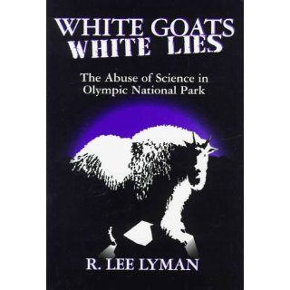 White Goats, White Lies The Abuse of Science in Olympic National Park