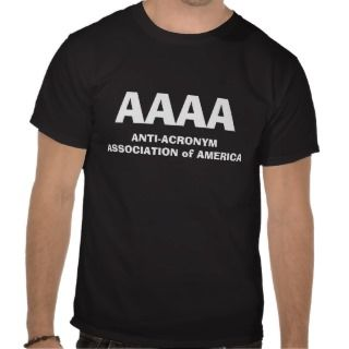 ANTI ACRONYM ASSOCIATION OF AMERICA (AAAA) T SHIRT