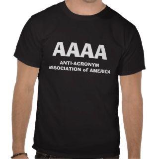ANTI ACRONYM ASSOCIATION OF AMERICA (AAAA) T SHIRT