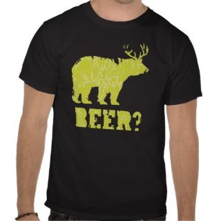 Beer Bear Deer T shirts & Shirts