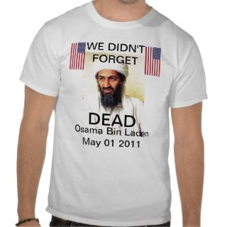Osama Bin Laden DEAD May 01 2011 T shirt