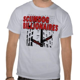 Scumdog Billionaires on Wall Street T Shirt