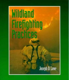 Wildland Firefighting Practices by Joseph D Lowe BRAND NEW
