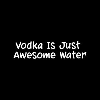 Vodka Is Just Awesome Water Sticker Vinyl Decal Funny Drunk Alcohol