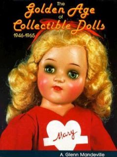 The Golden Age of Collectible Dolls With Price Guide by A. Glenn