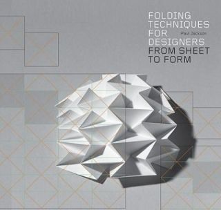 Folding Techniques for Designers From Sheet to Form by Paul Jackson