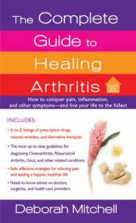 The Complete Guide to Healing Arthritis by Debby Mitchell (2011
