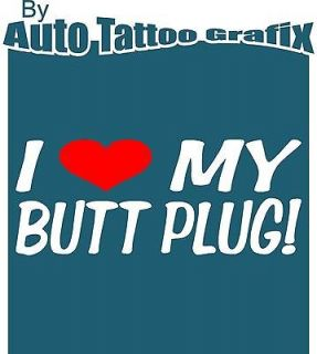 LOVE MY BUTT PLUG Decal Sticker Funny decals & stickers for any flat