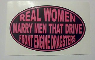 REAL WOMEN MARRY MEN WHO DRIVE FRONT ENGINE DRAGSTERS decal