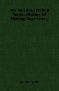 The American Pit Bull Terrier (History of Fighting Dogs Series) NEW