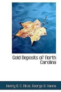 Gold Deposits of North Carolina NEW by George B. Hanna Henry B.C